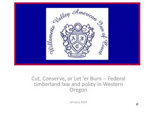 Cut, Conserve, or Let ' er  Burn -- Federal timberland law and policy in Western  Oregon January 2014