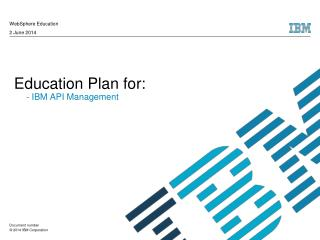 Education Plan for:       - IBM API Management