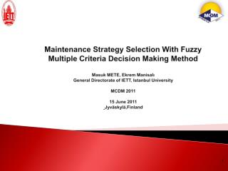 Maintenance Strategy Selection With Fuzzy Multiple Criteria Decision Making Method Masuk  METE, Ekrem Manisalı