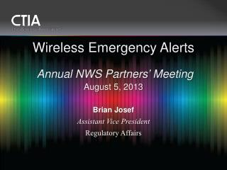Wireless Emergency Alerts Annual NWS Partners' Meeting August 5, 2013