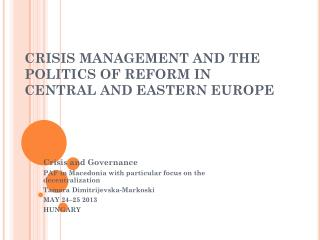 CRISIS MANAGEMENT AND THE POLITICS OF REFORM  I N  CENTRAL AND EASTERN EUROPE
