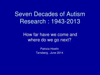 Seven Decades of  Autism Research  : 1943-2013