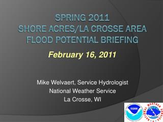 Spring 2011  SHORE ACRES/LA CROSSE AREA Flood  POTENTIAL Briefing