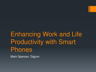 Enhancing Work and Life Productivity with Smart Phones