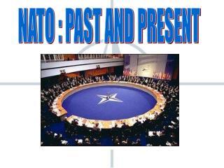 NATO : PAST AND PRESENT
