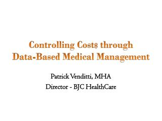 Controlling Cost $  through  Data-Based Medical Management