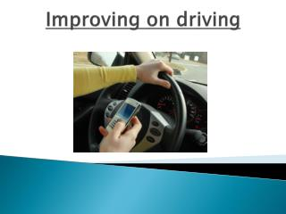 Improving on driving