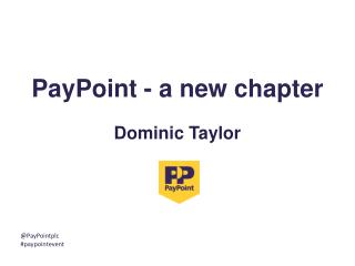 PayPoint - a new chapter Dominic Taylor