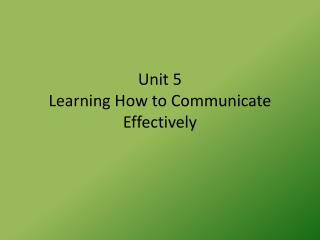 Unit 5 Learning How to Communicate Effectively
