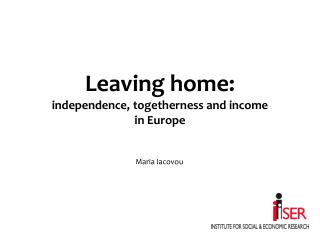 Leaving home:  independence, togetherness and income  in Europe