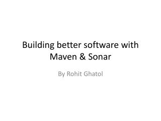 Building better software with Maven & Sonar