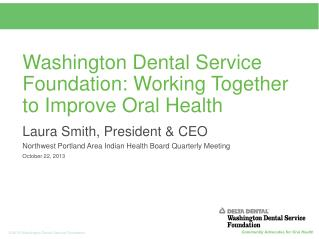 Washington Dental Service Foundation: Working Together to Improve Oral Health