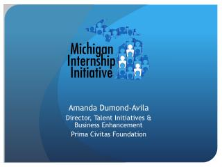 Amanda Dumond-Avila Director, Talent Initiatives & Business  Enhancement Prima Civitas Foundation