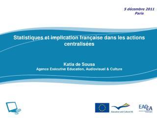 Statistiques et implication française dans les actions centralisées Katia de Sousa Agence Exécutive  Education,  Audiov