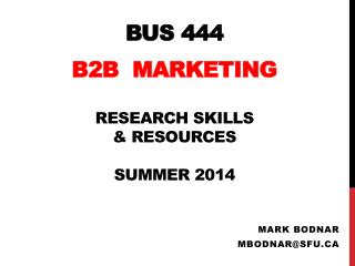 BUS 444 B2B  Marketing  Research  Skills  &  Resources Summer 2014