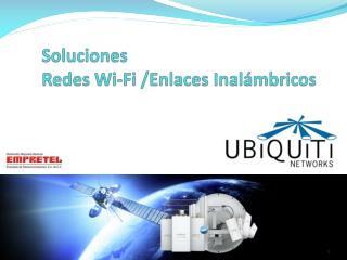 Soluciones Redes  Wi -Fi /Enlaces Inalámbricos
