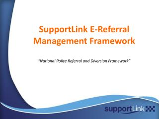 "SupportLink E-Referral Management Framework ""National Police Referral and Diversion Framework"""