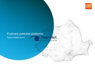 Evaluare  potential  platforma Raport pregatit pentru