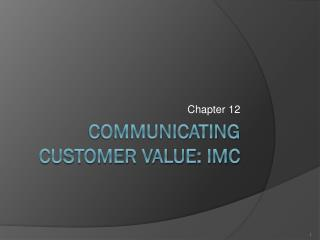 C ommunicating customer value: IMC