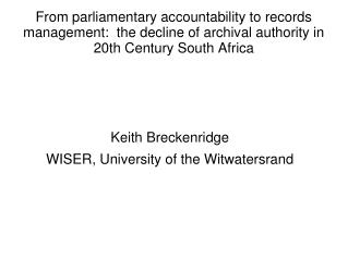 From parliamentary accountability to records management:  the decline of archival authority in 20th Century South Afric