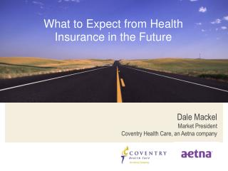 Dale Mackel Market President Coventry Health Care, an Aetna company