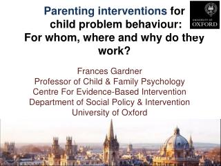 Parenting interventions  for  child problem behaviour:  For whom, where and why do they work?
