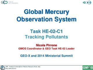 Global Mercury Observation System Task HE-02-C1 Tracking Pollutants Nicola Pirrone GMOS Coordinator & GEO Task HE-02 Le