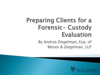 Preparing Clients for a   Forensic- Custody Evaluation