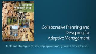 Collaborative Planning and  Designing for  Adaptive Management