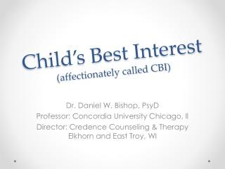 Child�s Best Interest (affectionately called CBI)