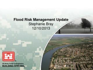 Flood Risk Management Update Stephanie Bray 12/10/2013