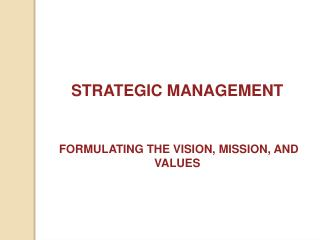 STRATEGIC MANAGEMENT  FORMULATING THE VISION, MISSION, AND VALUES