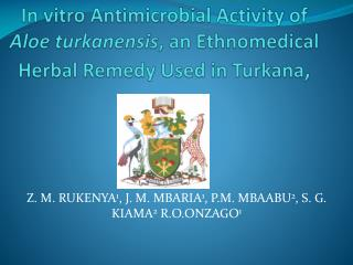 In vitro Antimicrobial Activity of  Aloe turkanensis , an  Ethnomedical  Herbal Remedy Used in Turkana ,