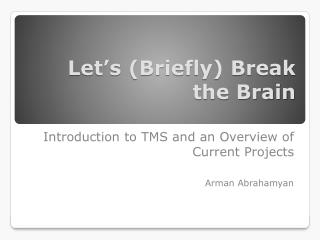 Let's (Briefly) Break the Brain