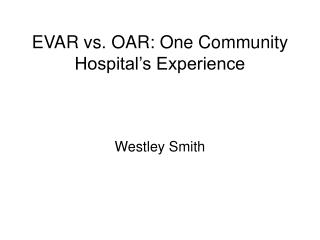 evar vs. oar: one community hospital