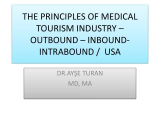 THE PRINCIPLES OF MEDICAL TOURISM INDUSTRY –OUTBOUND – INBOUND- INTRABOUND /  USA