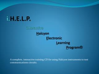 i. H.E.L.P . interactive  H alcyon  E lectronic  L earning  P rogram ®
