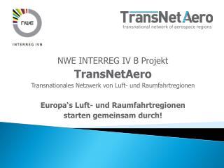 NWE INTERREG IV B Projekt TransNetAero Transnationales Netzwerk von Luft- und Raumfahrtregionen Europa's  Luft- und Rau