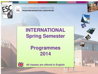 INTERNATIONAL Spring Semester Programmes 2014 All classes are offered in English