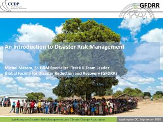 An Introduction to Disaster Risk Management Michel Matera, Sr. DRM Specialist |Track II Team Leader