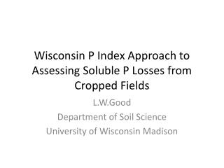 Wisconsin P Index Approach to Assessing Soluble P Losses from Cropped Fields