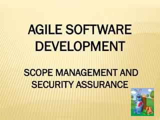 AGILE SOFTWARE DEVELOPMENT   SCOPE MANAGEMENT AND SECURITY ASSURANCE