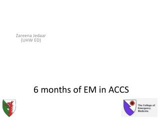 6 months of EM in ACCS