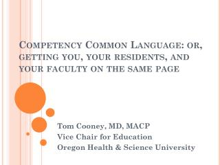 Competency Common  Language: or,  getting you, your residents, and your faculty on the same page