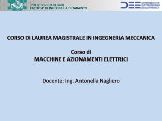 CORSO  DI  LAUREA MAGISTRALE IN INGEGNERIA MECCANICA Corso di MACCHINE E AZIONAMENTI ELETTRICI Docente: Ing. Antonella