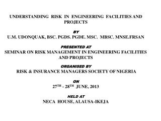 UNDERSTANDING  RISK  IN  ENGINEERING  FACILITIES AND PROJECTS BY U.M. UDONQUAK, BSC. PGDS. PGDE. MSC.  MBSC. MNSE.FRSAN