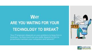 Why are you waiting for your technology to break?