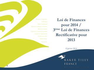 Loi de Finances pour  2014  / 3 ème  Loi de Finances Rectificative pour  2013 8  janvier  2014