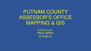 PUTNAM COUNTY ASSESSOR'S OFFICE MAPPING & GIS