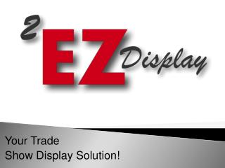 Your Trade  Show Display Solution!